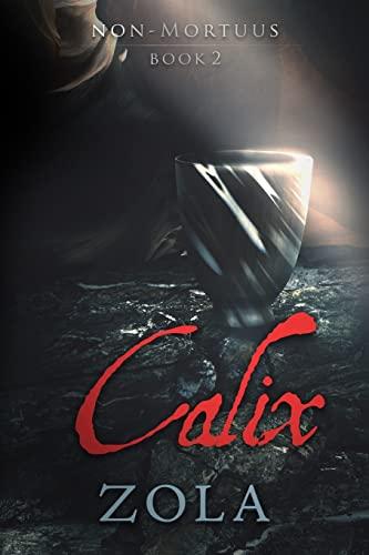 9781490439815: Calix: Pater, si possibile est, transeat a me calix iste (Non-Mortuus) (Volume 2)