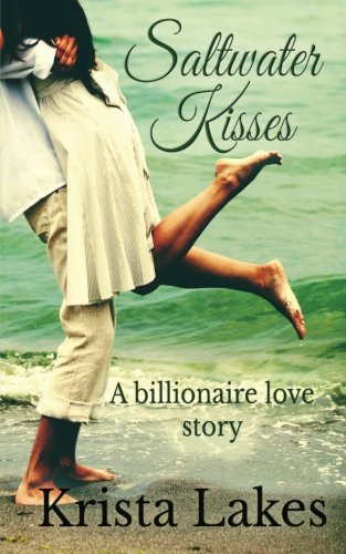 Saltwater Kisses: A Billionaire Love Story: Krista Lakes