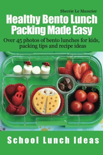 9781490441580: Healthy Bento Lunch Packing Made Easy: Over 45 photos of bento lunches for kids, packing tips and recipe ideas (School Lunch Ideas)