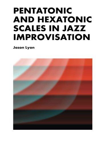 Pentatonic & Hexatonic Scales in Jazz Improvisation: Lyon, Jason