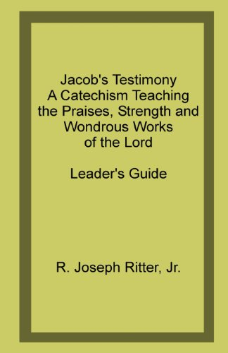 Jacob s Testimony: A Catechism Teaching the: R Joseph Ritter