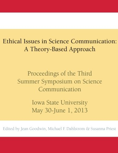 9781490448817: Ethical Issues in Science Communication: A Theory-Based Approach: Proceedings of the Third Summer Symposium on Science Communication, Iowa State ... Summer Symposia on Science Communication)