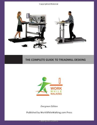 9781490451022: The Complete Guide to Treadmill Desking: By the Editors of WorkWhileWalking.com
