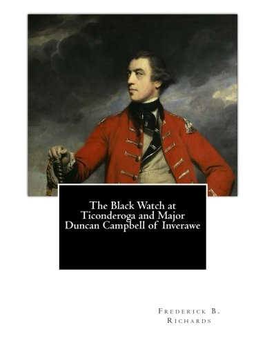 9781490453163: The Black Watch at Ticonderoga and Major Duncan Campbell of Inverawe
