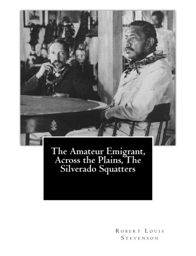 9781490454696: The Amateur Emigrant, Across the Plains, The Silverado Squatters (Volume) (Volume 15)