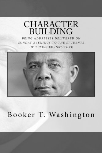 9781490454825: Character Building: Being Addresses Delivered On Sunday Evenings To The Students of Tuskegee Institute
