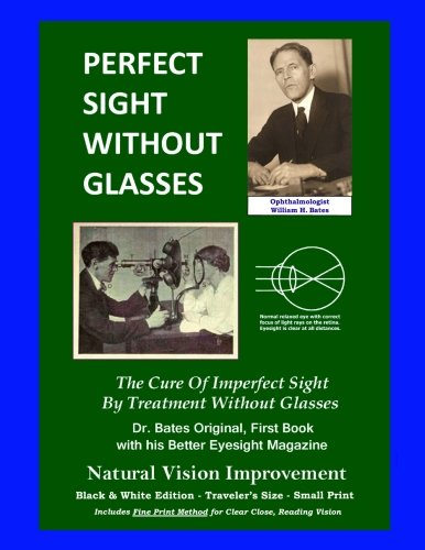 9781490455310: Perfect Sight Without Glasses - The Cure Of Imperfect Sight By Treatment Without Glasses - Dr. Bates Original, First Book: Smaller Print, Black & ... Traveler's Size - Natural Vision Improvement
