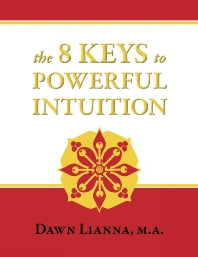 9781490455891: The 8 Keys to Powerful Intuition: Access, Clear, Reliable Intuition Now