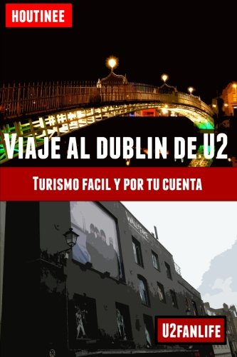 9781490456386: Viaje al Dublín de U2 - Turismo fácil y por tu cuenta: Guía práctica para organizar tu itinerario
