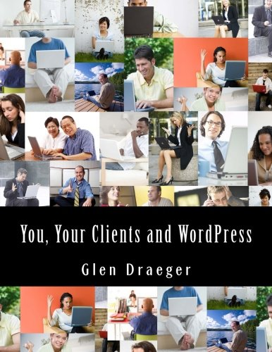 9781490460062: You, Your Clients and Wordpress: Determining What Your Clients Need and Giving it to Them