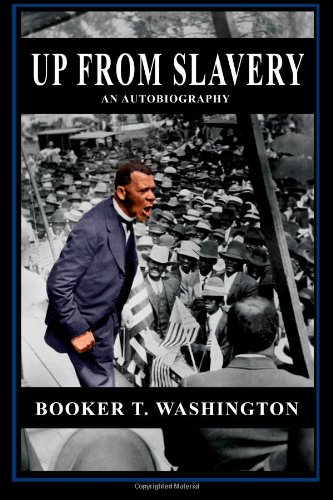 Up From Slavery: An Autobiography: Booker T Washington