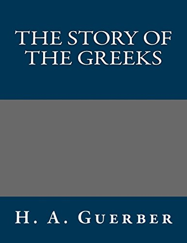 The Story of the Greeks (149046462X) by H. a. Guerber
