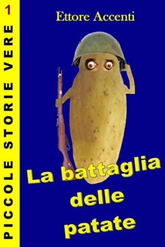 9781490464688: La Battaglia delle patate: Due squadre di giovanissimi si combattono a suon di patate (PICCOLE STORIE VERE) (Italian Edition)