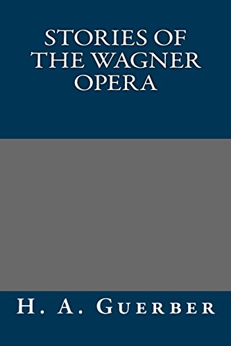 Stories of the Wagner Opera (1490464980) by H. A. Guerber