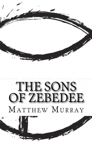 9781490465685: The Sons of Zebedee: A Biography of the Apostle James and John