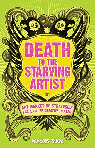 9781490468563: Death To The Starving Artist: Art Marketing Strategies for a Killer Creative Career