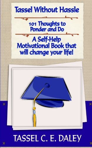 9781490469898: Tassel Without Hassle: A Self-Help Motivational Book that will change your Life!