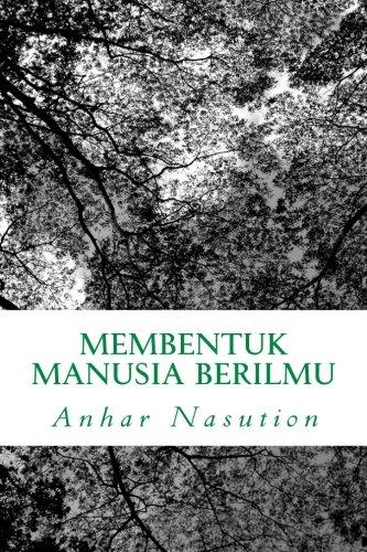 9781490470993: Membentuk Manusia Berilmu: Perspektif Integrasi Ilmu Agama dan Umum Dalam Pendidikan Islam