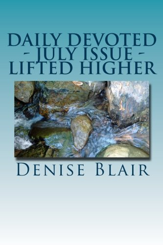 9781490472010: Daily Devotion - July Issue - Liften Higher - by Denise Blair