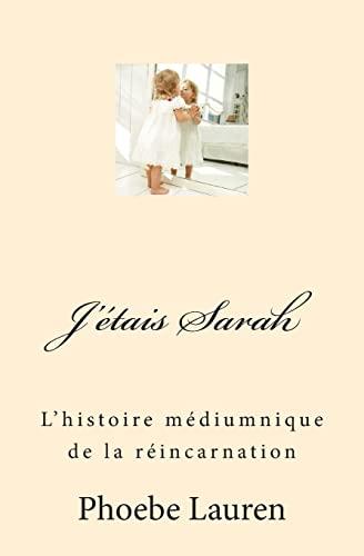 9781490473734: J'étais Sarah: L'histoire médiumnique de la réincarnation