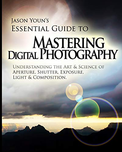 9781490475295: Mastering Digital Photography: Jason Youn's Essential Guide to Understanding the Art & Science of Aperture, Shutter, Exposure, Light, & Composition