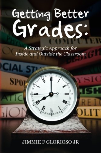 9781490479255: Getting Better Grades: A Strategic Approach for Inside and Outside the Classroom