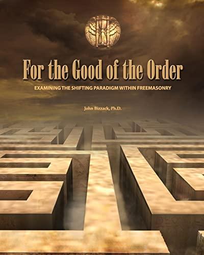 9781490480404: For the Good of the Order: Examining The Shifting Paradigm Within Freemasonry
