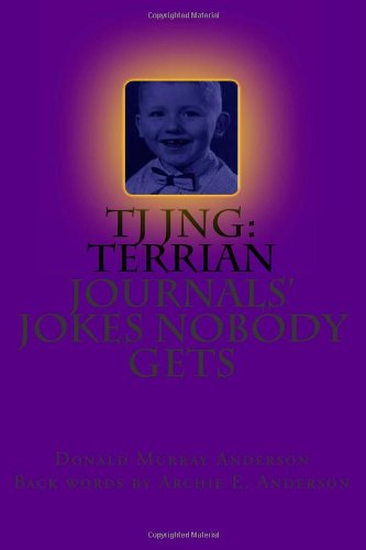 9781490480862: TJ JNG: Terrian Journals' Jokes Nobody Gets: the first and last of a series, maybe
