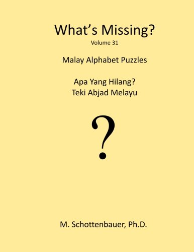 What's Missing?: Malay Alphabet Puzzles (Volume 31): Schottenbauer, M
