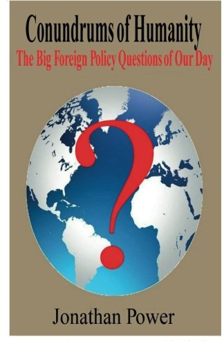 9781490481784: Conundrums of Humanity: The Big Foreign Policy Questions of Our Day