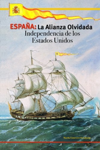 9781490482071: ESPAÑA: La Alianza Olvidada: Independencia de los Estados Unidos (Spanish Edition)