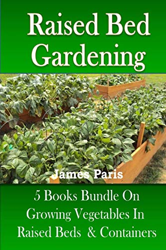 9781490484037: Raised Bed Gardening: 5 Books bundle on Growing Vegetables In Raised Beds & Containers