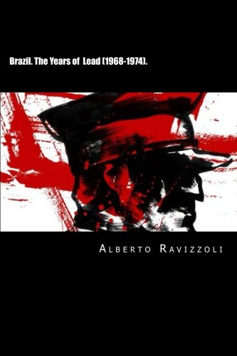 9781490484082: Brazil. The Years of Lead (1968-1974).: The Black Period of Military Dictatorship