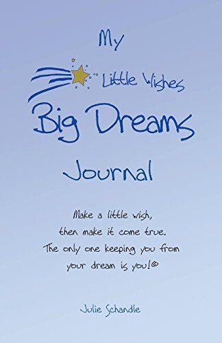 9781490485898: My Little Wishes Big Dreams Journal: Make a little wish, then make it come true. The only one keeping you from your dream is you!