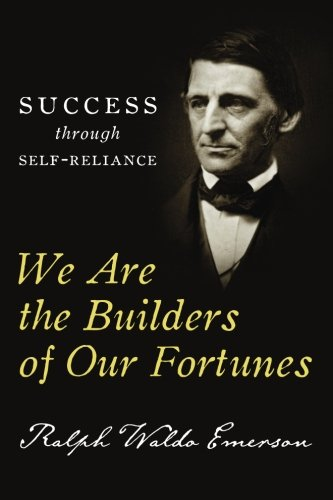 We Are the Builders of Our Fortunes: Success through Self-Reliance (9781490486543) by Ralph Waldo Emerson; Charles Conrad; Best Success Books
