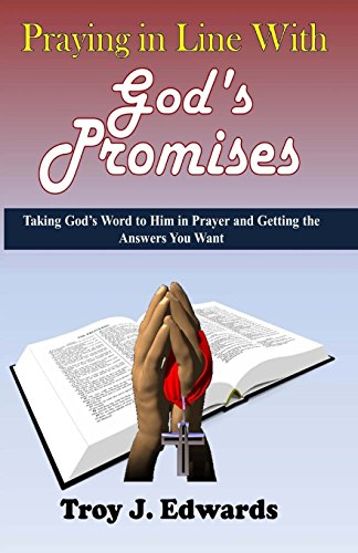 9781490487137: Praying in Line with God's Promises: Taking God's Word to Him in Prayer and Getting the Answers You Want