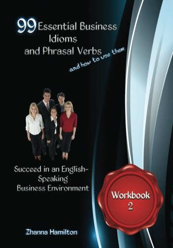 9781490489209: 99 Essential Business Idioms and Phrasal Verbs: Succeed in an English-Speaking Business Environment Workbook 2