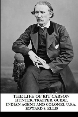 9781490492995: The Life of Kit Carson: Hunter, Trapper, Guide, Indian Agent and Colonel U.S.A.