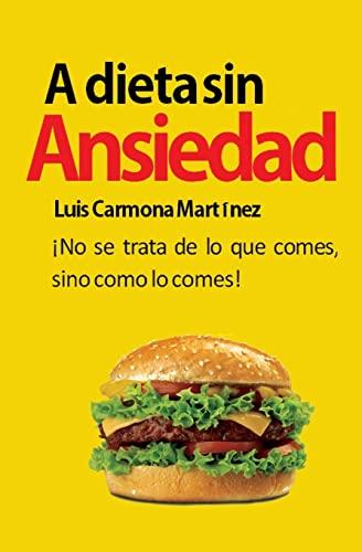 A Dieta Sin Ansiedad: ¡No se trata de lo que comes, sino como lo comes! (Spanish Edition): ...