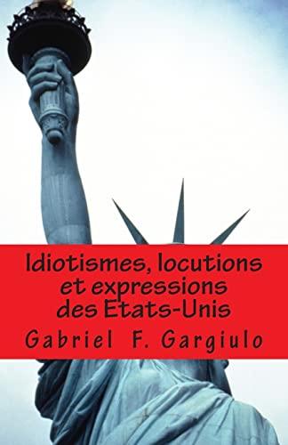 Idiotismes, Locutions Et Expressions Des Etats-Unis: Gargiulo, Gabriel F.