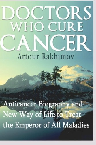 Doctors Who Cure Cancer: Anticancer Biography and New Way of Life to Treat the Emperor of All ...