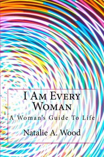 9781490499390: I Am Every Woman: A Woman's Guide To Life
