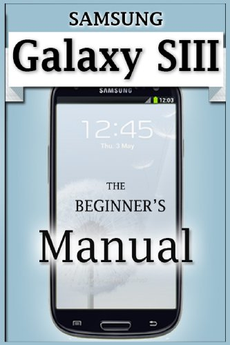 Samsung Galaxy S3 Manual: The Beginner's User's Guide to the Galaxy S3: Monico, Francis