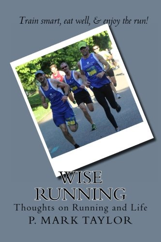 Wise Running: Thoughts on Running and Life: Taylor, Dr. P. Mark