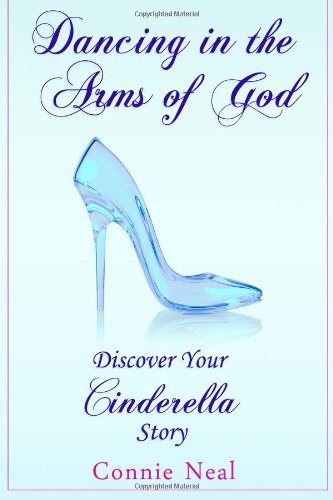 9781490503202: Dancing in the Arms of God: Discover Your Cinderella Story