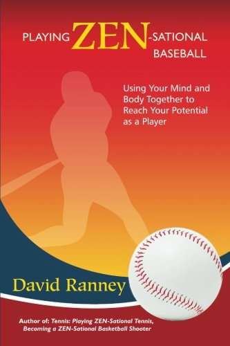9781490504018: Playing Zen-Sational Baseball: Using Your Mind and Body Together to Reach Your Potential as a Player