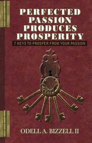 9781490504247: Perfected Passion Produces Prosperity: 7 Keys to Prosper From Your Passion