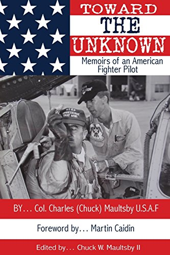 Toward the Unknown Memoirs of an American: Col. Chuck W.