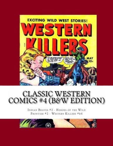 9781490515434: Classic Western Comics #4 (B&W Edition): Indian Braves #2 - Heroes of the Wild Frontier #2 - Western Killers #64