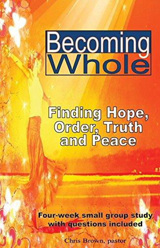 9781490515830: Becoming Whole: Finding Hope, Order, Truth, and Peace